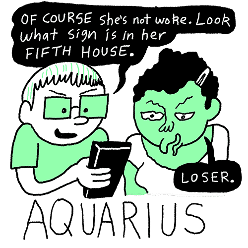 "Toxic Astrology by Walter Scott – Aquarius: ""OF COURSE she's not woke. Look what sign is in her FIFTH HOUSE."" ""LOSER."""