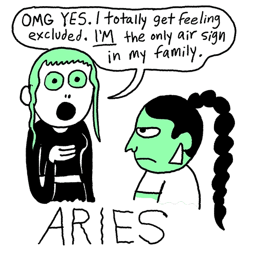 "Toxic Astrology by Walter Scott – Aries: ""OMG YES. I totally get feeling excluded. I'M the only air sign in my family."""