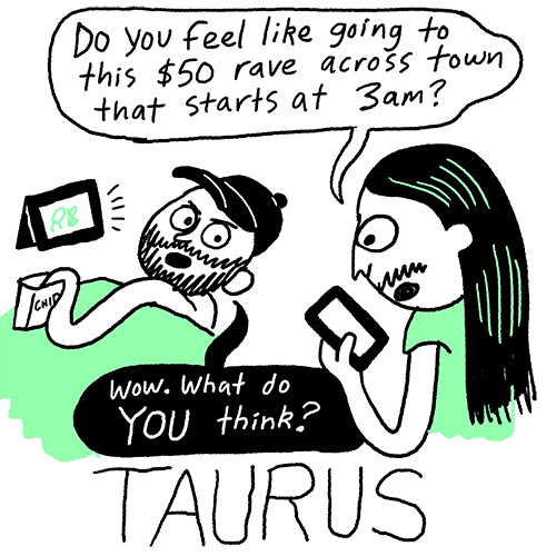 "Toxic Astrology by Walter Scott – Taurus: ""Do you feel like going to this $50 rave across town that starts at 3am?"""