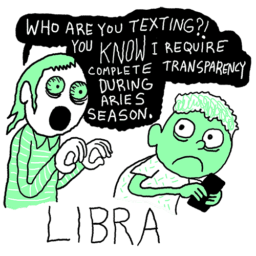 "Toxic Astrology by Walter Scott – Libra: ""WHO ARE YOU TEXTING?! YOU KNOW I REQUIRE COMPLETE TRANSPARENCY DURING ARIES SEASON."""