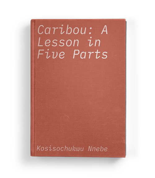"""Caribou: A Lesson in Five Parts"" by Kosisochukwu Nnebe: Chapter Five of Koffler.Digital's summer 2020 exhibition ""A Matter of Taste"""